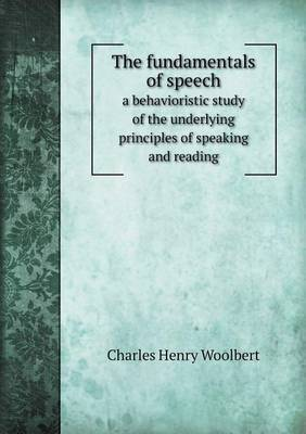 The Fundamentals of Speech a Behavioristic Study of the Underlying Principles of Speaking and Reading