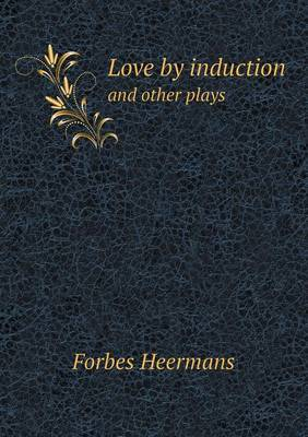 Love by Induction and Other Plays