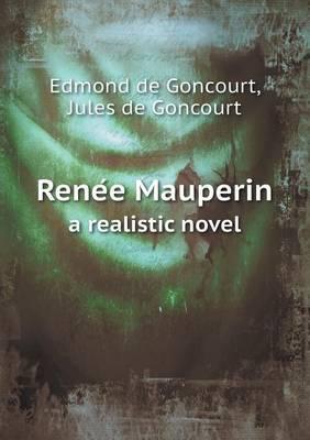 Rene E Mauperin a Realistic Novel