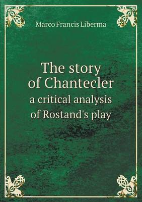 The Story of Chantecler a Critical Analysis of Rostand's Play