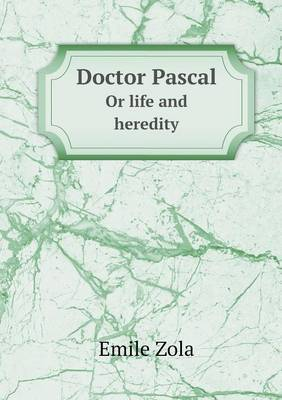 Doctor Pascal or Life and Heredity