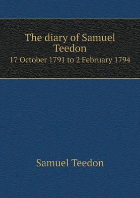 The Diary of Samuel Teedon 17 October 1791 to 2 February 1794
