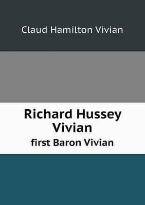 Richard Hussey Vivian First Baron Vivian