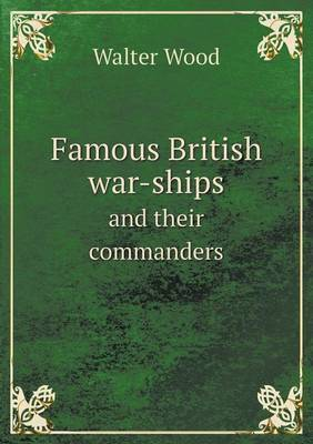Famous British War-Ships and Their Commanders