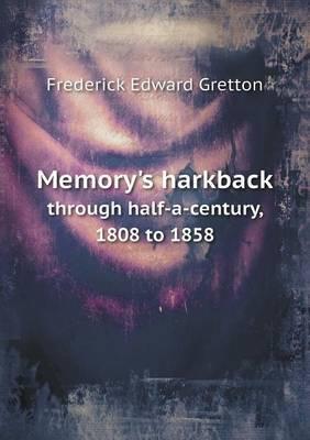 Memory's Harkback Through Half-A-Century, 1808 to 1858