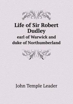 Life of Sir Robert Dudley Earl of Warwick and Duke of Northumberland