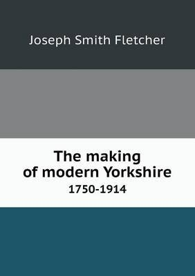 The Making of Modern Yorkshire 1750-1914