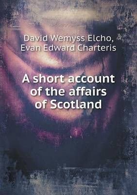 A Short Account of the Affairs of Scotland