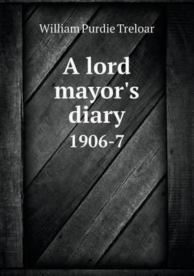 A Lord Mayor's Diary 1906-7