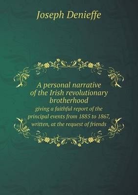 A Personal Narrative of the Irish Revolutionary Brotherhood Giving a Faithful Report of the Principal Events from 1885 to 1867, Written, at the Requ