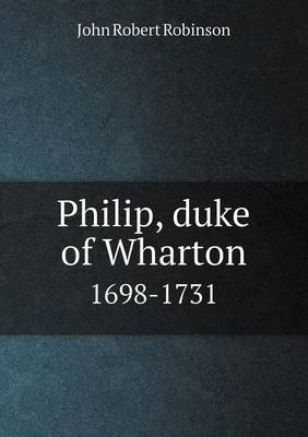 Philip, Duke of Wharton 1698-1731