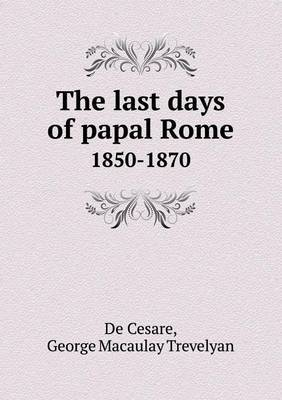 The Last Days of Papal Rome 1850-1870