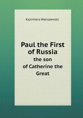 Paul the First of Russia the Son of Catherine the Great