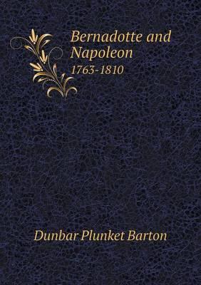 Bernadotte and Napoleon 1763-1810