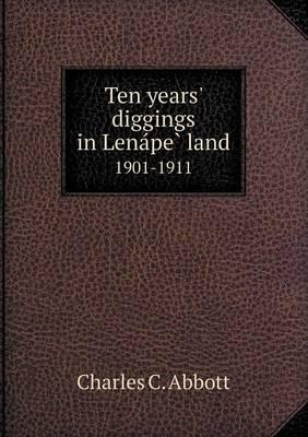 Ten Years' Diggings in Lena Pe Land 1901-1911