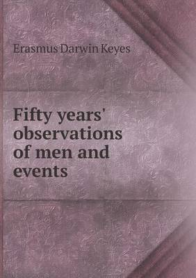 Fifty Years' Observations of Men and Events