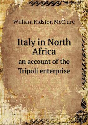 Italy in North Africa an Account of the Tripoli Enterprise
