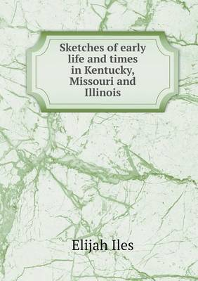 Sketches of Early Life and Times in Kentucky, Missouri and Illinois
