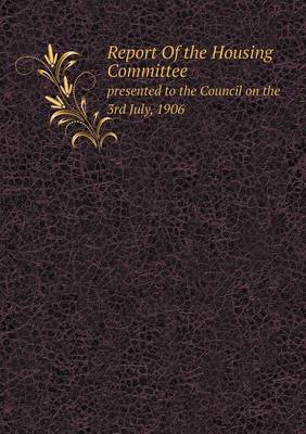 Report of the Housing Committee Presented to the Council on the 3rd July, 1906