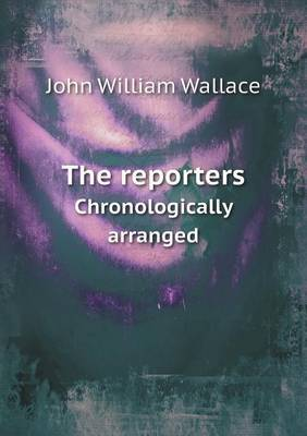 The Reporters Chronologically Arranged