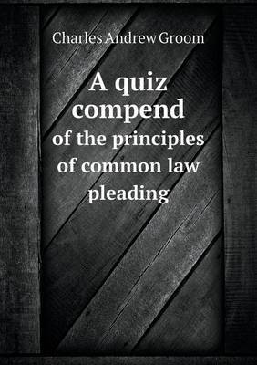 A Quiz Compend of the Principles of Common Law Pleading