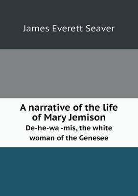 A Narrative of the Life of Mary Jemison de-He-Wa -MIS, the White Woman of the Genesee