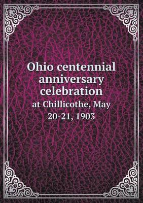 Ohio Centennial Anniversary Celebration at Chillicothe, May 20-21, 1903