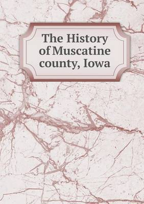 The History of Muscatine County, Iowa