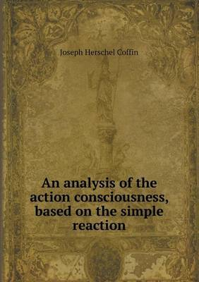 An Analysis of the Action Consciousness, Based on the Simple Reaction