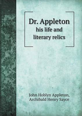 Dr. Appleton His Life and Literary Relics