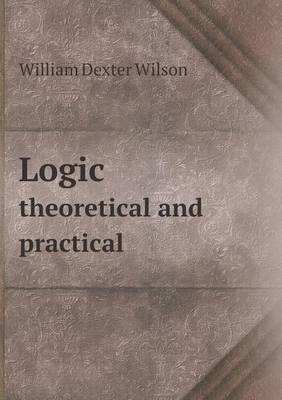 Logic Theoretical and Practical