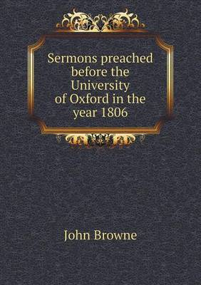 Sermons Preached Before the University of Oxford in the Year 1806