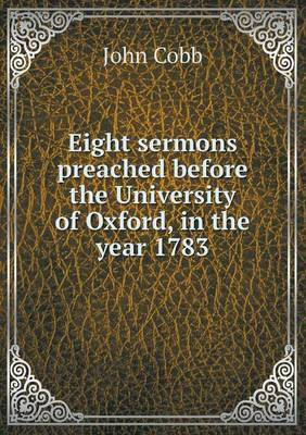 Eight Sermons Preached Before the University of Oxford, in the Year 1783