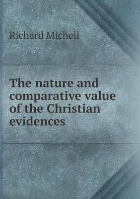 The Nature and Comparative Value of the Christian Evidences