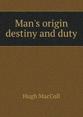Man's Origin Destiny and Duty