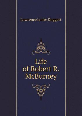 Life of Robert R. McBurney