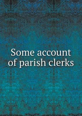 Some Account of Parish Clerks