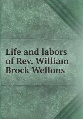 Life and Labors of REV. William Brock Wellons