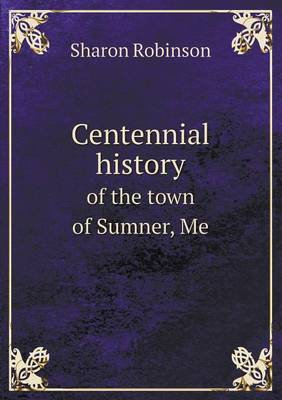 Centennial History of the Town of Sumner, Me