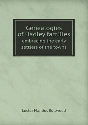 Genealogies of Hadley Families Embracing the Early Settlers of the Towns
