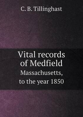 Vital Records of Medfield Massachusetts, to the Year 1850
