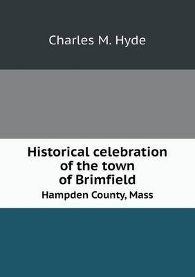 Historical Celebration of the Town of Brimfield Hampden County, Mass