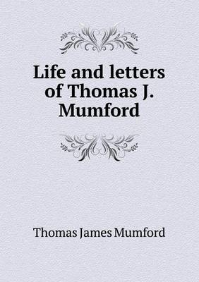 Life and Letters of Thomas J. Mumford