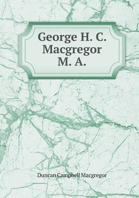 George H. C. MacGregor M. a