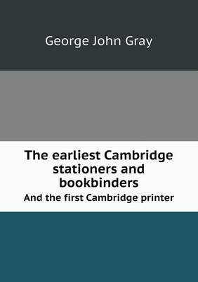 The Earliest Cambridge Stationers and Bookbinders and the First Cambridge Printer
