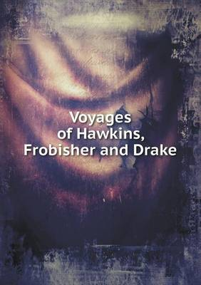 Voyages of Hawkins, Frobisher and Drake