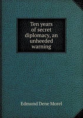Ten Years of Secret Diplomacy, an Unheeded Warning