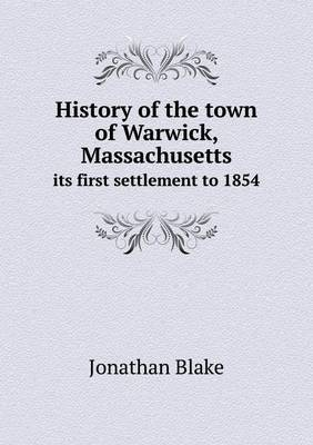 History of the Town of Warwick, Massachusetts Its First Settlement to 1854