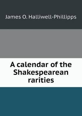 A Calendar of the Shakespearean Rarities
