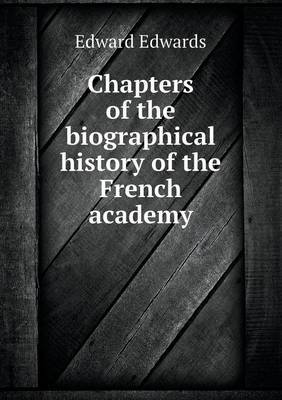 Chapters of the Biographical History of the French Academy